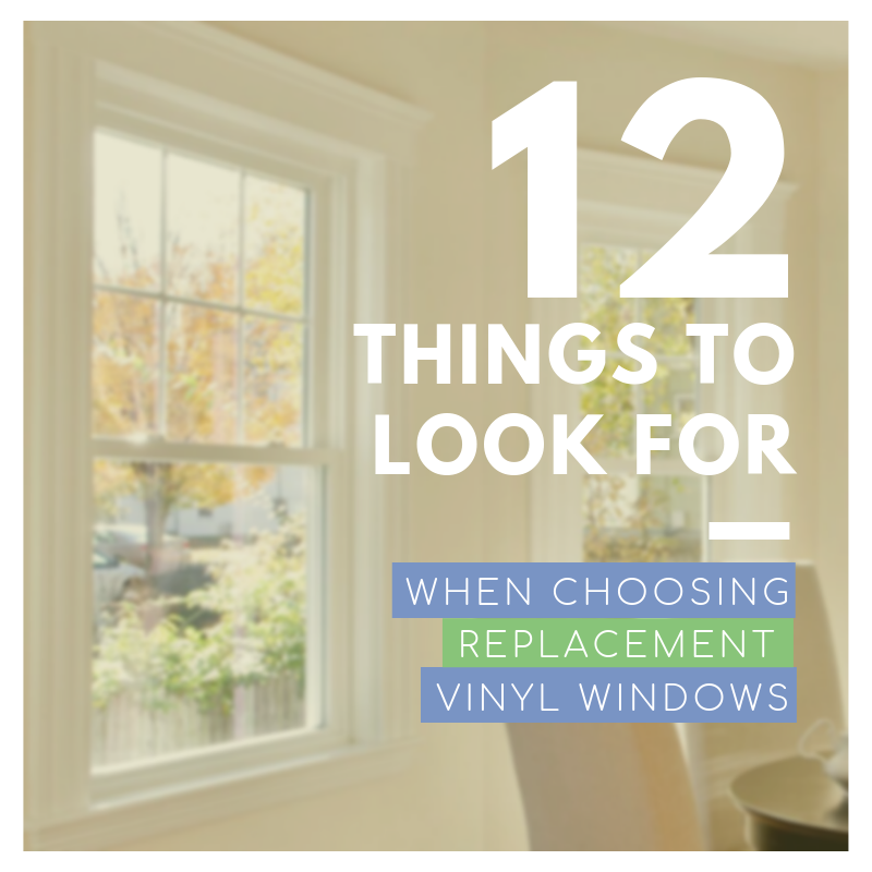 12 Things to look for when choosing replacement vinyl windows